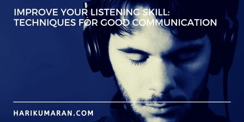 Improve Your Listening Skill: Techniques for Good Communication